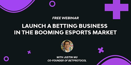 FREE WEBINAR: Launch A Betting Business In The Booming Esports Market tickets