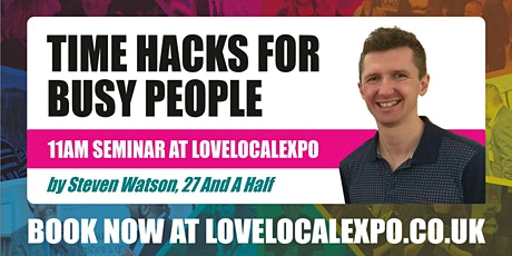 Time Hacks for Busy People - 11am seminar at lovelocalexpo 2021 tickets