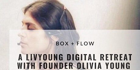LivYoung Digital Retreat- Featuring Box + Flow Founder Olivia Young tickets