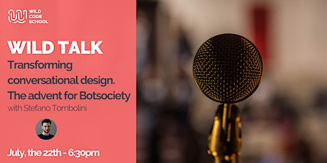 Wild Talk - Transforming conversational design. The advent for Botsociety tickets