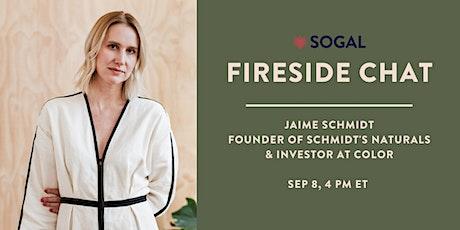Fireside Chat with Jaime Schmidt, Founder of Schmidt's Naturals Tickets