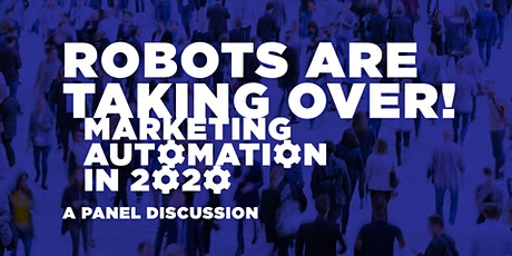 Robots Are Taking Over - Marketing Automation Panel Discussion tickets