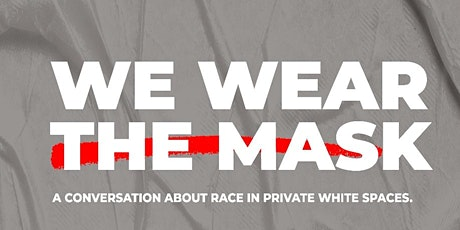 We Wear the Mask:  A Conversation About Race in Private White Spaces tickets