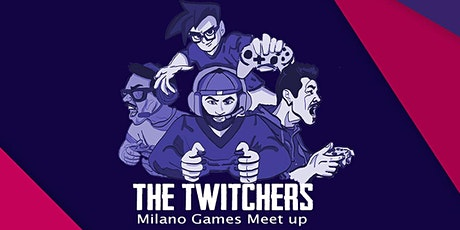 The Twitchers presentano: MILANO GAMES MEET UP! biglietti