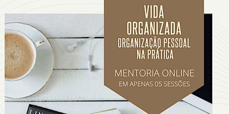 MENTORIA ONLINE VIDA ORGANIZADA  Técnicas de Organização Pessoal na Prática ingressos