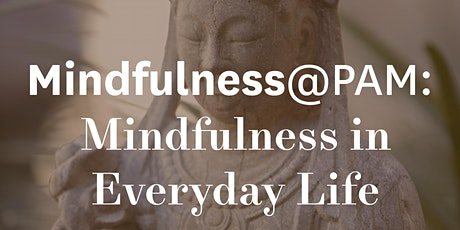 Mindfulness@PAM: Mindfulness in Everyday Life Tickets