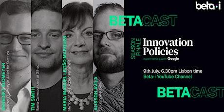 BetaCast Season Finale: Innovation Policies (SPECIAL GUESTS) tickets