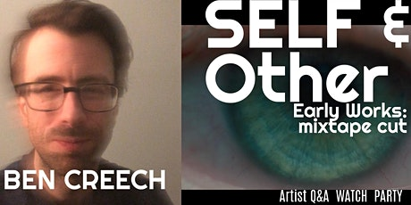 Ben Creech: SELF & Other Early Works: the mixtape cut- Artist Q&A and Watch tickets