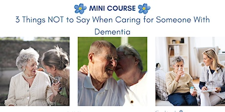 3 Things NOT to Say  When Caring for Someone with Dementia tickets