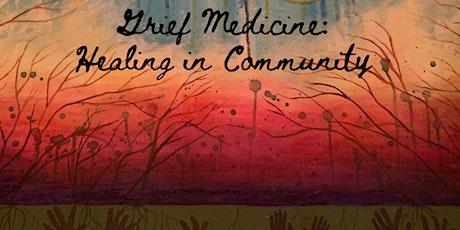 Grief Medicine: A Virtual Healing Community Gathering tickets
