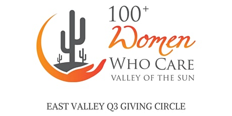 100+ Women Who Care Valley of the Sun - Q3 Virtual Giving Circle for East Valley Group tickets