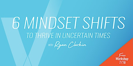 FREE: 6 Mindset Shifts to Thrive in Uncertain Times tickets