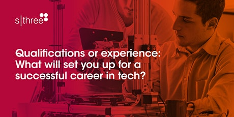 Qualifications or experience: What will set you up for a  career in tech? tickets