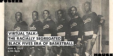 Virtual Talk: The Racially Segregated Black Fives Era of Basketball tickets