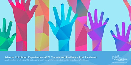 Adverse Childhood Experiences (ACE), Trauma and Resilience Post Pandemic tickets