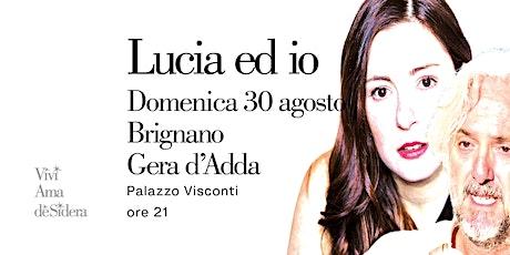 LUCIA ED IO / Brignano Gera d'Adda biglietti
