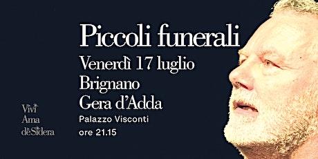 PICCOLI FUNERALI / Brignano Gera d'Adda biglietti