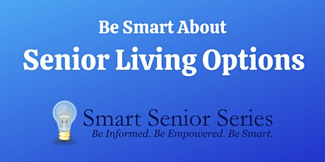 Smart Senior Series: Be Smart About Senior Living Options tickets