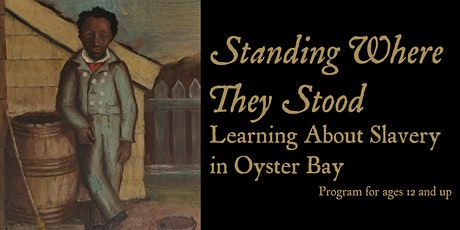 Standing Where They Stood: Learning about Slavery in Oyster Bay tickets