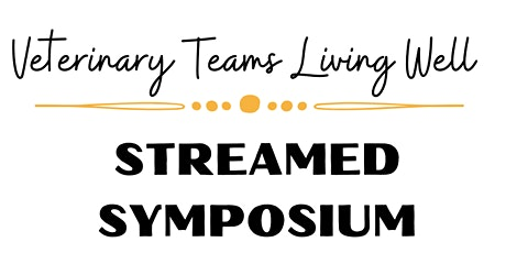Veterinary Teams Living Well Streamed Symposium - July 2020 tickets