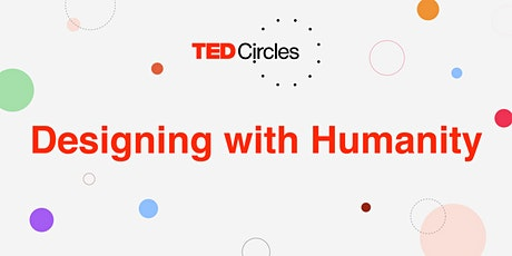 """TED Circles hosted by TEDxToronto: """"Designing with Humanity"""" tickets"""