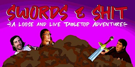 Swords & Shit - A Loose and Live Tabletop Adventure tickets