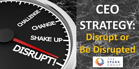 (FREE WEBINAR) CEO Strategy: Disrupt or Be Disrupted tickets