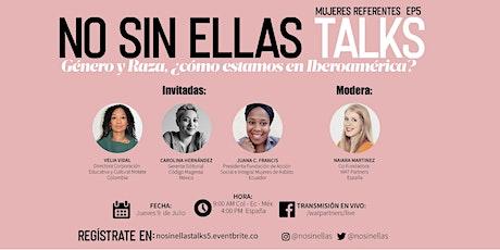 NO SIN ELLAS TALKS EP 5: Género y raza, ¿cómo estamos en Iberoamérica? entradas