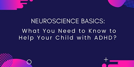 Basic Neuroscience: What You Need to Know to Help Your Child with ADHD tickets