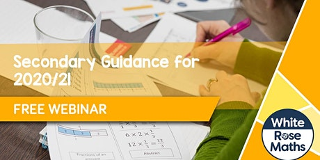 **FREE WEBINAR** White Rose Maths Secondary Guidance for 2020/21 tickets