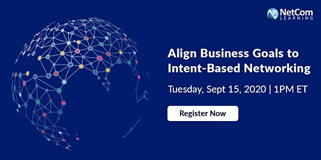 Webinar - Align Business Goals to Intent-Based Networking tickets