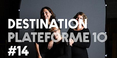 DESTINATION PLATEFORME 10 - Semaine 7 - Escale 14 billets