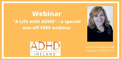 A special one off FREE webinar 'A life with ADHD' with Andrea Bilbow OBE