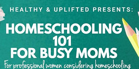 Healthy and Uplifted Presents Homeschool 101 For Busy Moms Webinar tickets
