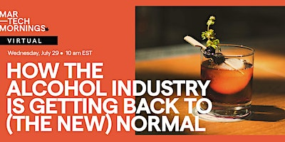 MarTech Mornings: How alcohol industry is getting back to (the new) normal