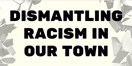 Dismantling Racism in Our Town - fall 2020 tickets