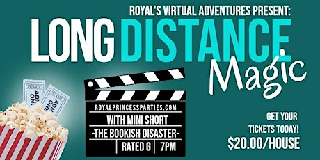 Royal's Virtual Adventures present LONG DISTANCE MAGIC with mini short tickets