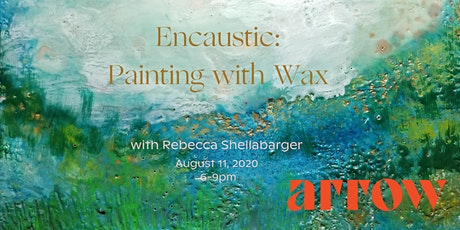 Encaustic  Wax Painting with Rebecca Shellabarger - Powered by Arrow tickets