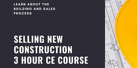 Selling New Construction 3 Hour CE Course tickets