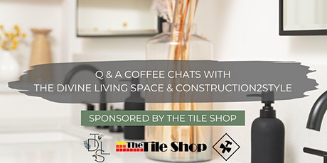 Q & A Coffee Chats with The Divine Living Space & construction2style tickets
