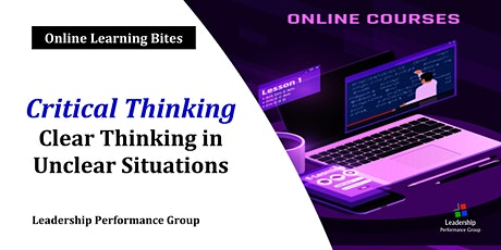 Critical Thinking: Clear Thinking in Unclear Situations (Online - Run 6) tickets