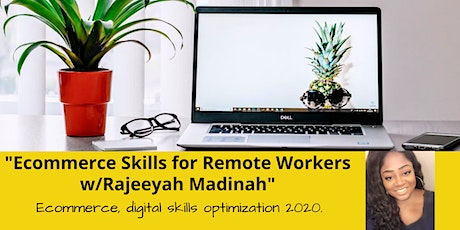 Ecommerce Skills for Remote Workers w/Rajeeyah Madinah tickets