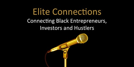 Elite Connections - Networking for Black Entrepreneurs, Investors &Hustlers tickets