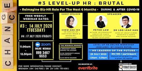 #3 Level-Up HR - BRUTAL : Reimagine Biz-HR Role For The Next 6 Months tickets