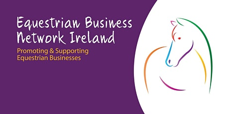 Equestrian Business Network Ireland, PR, Health & Safety and Networking for your Equestrian Business tickets