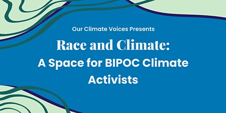 Race and Climate: A Space for BIPOC Climate Activists tickets