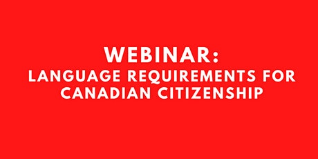 WEBINAR: Language Requirements for Canadian Citizenship tickets