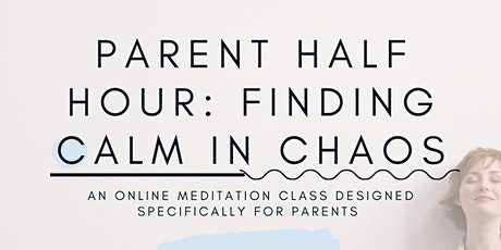 Parent Half Hour: Finding Calm in Chaos tickets