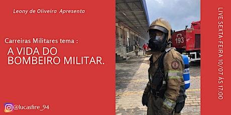 A VIDA DO BOMBEIRO MILITAR. ingressos