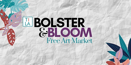 BOLSTER & BLOOM: FREE ART MARKET tickets